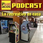 <b>Pixelacos Podcast – Programa 2 – La recreativa en casa</b>