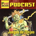 <strong>Pixelacos Podcast – Programa 18 – Juegos de Ninjas</strong>