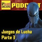 <b>Pixelacos Podcast – Programa 25 – Juegos de Lucha (Parte 3)</b>