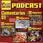 <strong>Pixelacos Podcast – Comentarios 03</strong>