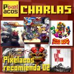 <b>Pixelacos Charlas – 004 - Recomendaciones 02</b>